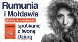 Rumunia i Mołdawia, jakich nie znacie! Spotkanie z Iwoną Dziurą.
