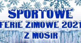 Sportowe Ferie 2021 z MOSiR-em