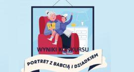"""Wyniki konkursu """"Mój portret z Babcią i Dziadkiem"""""""