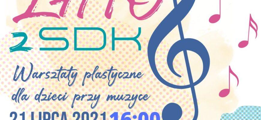 Warsztaty plastyczne przy muzyce w SDK