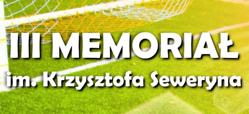 III Memoriał piłkarski im. Krzysztofa Seweryna